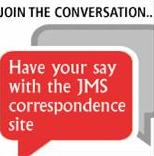 Join the conversation... Have your say with JMS correspdence site